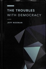 Troubles With Democracy - Noonan, Jeff - ISBN: 9781786604279