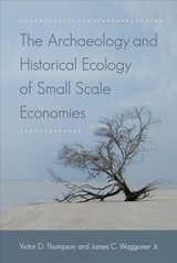 Archaeology And Historical Ecology Of Small Scale Economies - Thompson, Victor D. (EDT)/ Waggoner, James C., Jr. (EDT) - ISBN: 9780813064154