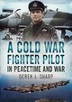 Cold War Fighter Pilot In Peacetime And War - Sharp, D. - ISBN: 9781781557242