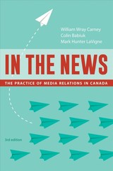 In The News, 3rd Edition - Carney, William Wray; Babiuk, Colin (program Chair, Public Relations, Grant Macewan University); Lavigne, Mark Hunter - ISBN: 9781772124118