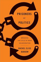 Prisoners Of Politics - Barkow, Rachel Elise - ISBN: 9780674919235