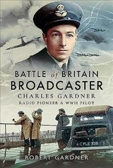 Battle Of Britain Broadcaster - Robert, Gardner Mbe, - ISBN: 9781526746870