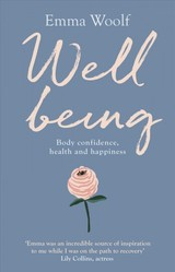 Wellbeing: Body Confidence, Health And Happiness - Woolf, Emma - ISBN: 9781847094780