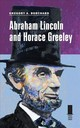 Abraham Lincoln And Horace Greeley - Borchard, Gregory - ISBN: 9780809330461