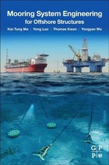Mooring System Engineering For Offshore Structures - Wu, Yongyan (lead Mooring Engineer, Texas, Usa); Thomas Kwan, Chi-tat (mooring And Riser Consultant, Texas, Usa); Luo, Yong (president, Texas, Usa); Ma, Kai-tung (senior Advisor, Mooring Engineering, Texas, Usa) - ISBN: 9780128185513