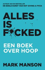 Alles is f*cked - Mark  Manson - ISBN: 9789044978407
