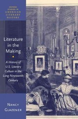 Literature In The Making - Glazener, Nancy (professor Of English And Director Of Graduate Studies, Professor Of English And Director Of Graduate Studies, University Of Pittsburgh) - ISBN: 9780199390137