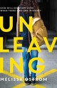 Unleaving - Ostrom, Melissa - ISBN: 9781250132819