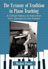 Tyranny Of Tradition In Piano Teaching - Ponce, Walter - ISBN: 9781476678320
