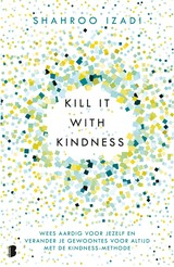 Kill it with kindness - Shahroo  Izadi - ISBN: 9789402313512