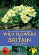 Naturalist's Guide To The Wild Flowers Of Britain And Northern Europe (2nd Edition) - Cleave, Andrew - ISBN: 9781912081141