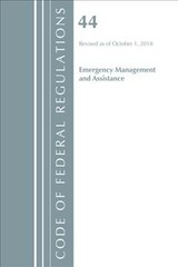 Code Of Federal Regulations, Title 44 (emergency Management And Assistance) Federal Emergency Management Agency, Revised As Of October 1, 2018 - Office Of The Federal Register (u.s.) - ISBN: 9781641431965