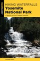 Hiking Waterfalls Yosemite National Park - Swedo, Suzanne - ISBN: 9781493034482