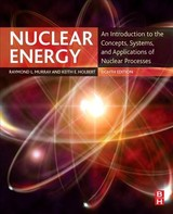 Nuclear Energy - Senior Member, Ieee; Registered Professional (nuclear) Engineer); Holbert, Keith E. (associate Professor, Arizona State University; Murray, Raymond (nuclear Engineering Department, North Carolina State University, Usa) - ISBN: 9780128128817