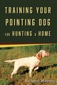 Training Your Pointing Dog For Hunting & Home - Weaver, Richard - ISBN: 9780811738279