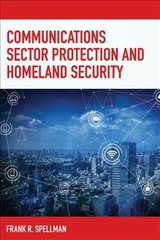 Communications Sector Protection And Homeland Security - Spellman, Frank R. - ISBN: 9781641433099