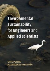 Environmental Sustainability For Engineers And Applied Scientists - Peters, Greg (chalmers University Of Technology, Gothenberg); Svanstroem, Magdalena (chalmers University Of Technology, Gothenberg) - ISBN: 9781107166820