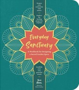 Everyday Sanctuary: A Workbook For Designing A Sacred Garden Space - Bloom, Jessi - ISBN: 9781604699289
