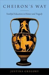 Cheiron's Way - Gregory, Justina (sophia Smith Professor Emerita Of Classical Languages And Literatures, Smith College) - ISBN: 9780190857882