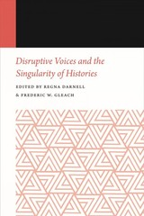Disruptive Voices And The Singularity Of Histories - Darnell, Regna (EDT)/ Gleach, Frederic W. (EDT) - ISBN: 9781496217691