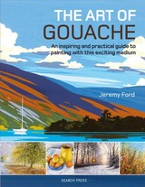 Art Of Gouache - Ford, Jeremy - ISBN: 9781782214540