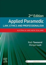 Applied Paramedic Law, Ethics and Professionalism, Second Edition - Luck, Morgan; Townsend, Ruth - ISBN: 9780729543088