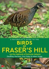Naturalist's Guide To The Birds Of Fraser's Hill & The Highlands Of Peninsular Malaysia - Davison, Geoffrey - ISBN: 9781912081547