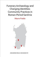 Funerary Archaeology And Changing Identities: Community Practices In Roman-period Sardinia - Puddu, Mauro - ISBN: 9781789690002