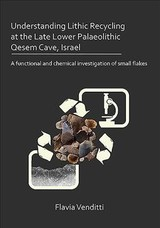Understanding Lithic Recycling At The Late Lower Palaeolithic Qesem Cave, Israel - Venditti, Flavia - ISBN: 9781789691016