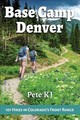 Base Camp Denver: 101 Hikes In Colorado's Front Range - Kj, Pete - ISBN: 9781945501135