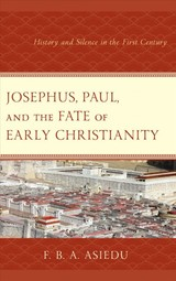 Josephus, Paul, And The Fate Of Early Christianity - Asiedu, F. B. A. - ISBN: 9781978701328