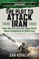 Plot To Attack Iran - Kovalik, Dan - ISBN: 9781510739345