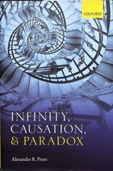 Infinity, Causation, And Paradox - Pruss, Alexander R. (professor Of Philosophy, Professor Of Philosophy, Baylor University) - ISBN: 9780198810339