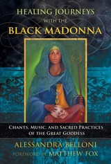 Healing Journeys With The Black Madonna - Belloni, Alessandra - ISBN: 9781591433422