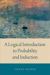 Logical Introduction To Probability And Induction - Huber, Franz (associate Professor Of Philosophy And Affiliate Of The Institute For The History And Philosophy Of Science And Technology, University Of Toronto) - ISBN: 9780190845384
