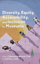 Diversity, Equity, Accessibility, And Inclusion In Museums - Cole, Johnnetta Betsch (EDT)/ Lott, Laura L. (EDT) - ISBN: 9781538118627