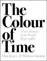 Colour Of Time: A New History Of The World, 1850-1960 - Jones, Dan; Amaral, Marina - ISBN: 9781789541557