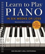 Learn To Play Piano In Six Weeks Or Less: Intermediate Level - Delaney, Dan - ISBN: 9781454932314