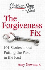 Chicken Soup For The Soul: The Forgiveness Fix - Newmark, Amy - ISBN: 9781611599947