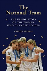 National Team, The:the Inside Story Of The Women Who Changed Socc - Murray, Caitlin - ISBN: 9781419734496
