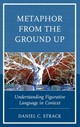 Metaphor From The Ground Up - Strack, Daniel C. - ISBN: 9781498547901