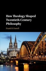 How Theology Shaped Twentieth-century Philosophy - Farrell, Frank B. (state University Of New York, Purchase) - ISBN: 9781108491716
