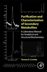 Purification and Characterization of Secondary Metabolites - Crowley, Thomas E. - ISBN: 9780128139424