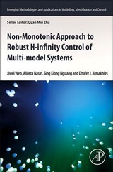 Non-monotonic Approach To Robust H8 Control Of Multi-model Systems - Wen, Jiwei/ Nasiri, Alireza/ Nguang, Sing Kiong/ Almakhles, Dhafer J. - ISBN: 9780128148686