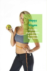 14 Heerlijke vegan smoothies + onmisbare tips & tricks - Happy  Vegan - ISBN: 9789402190328