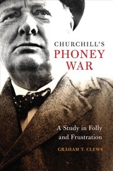 Churchill's Phoney War - Clews, Graham T. - ISBN: 9781682472798