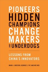 Pioneers, Hidden Champions, Changemakers, And Underdogs - Greeven, Mark J. (professor Of Innovation And Entrepreneurship, Zhejiang University); Yip, George S.; Wei, Wei - ISBN: 9780262039697
