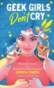 Geek Girls Don't Cry - Towers, Andrea - ISBN: 9781454933397