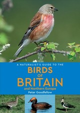 Naturalist's Guide To The Birds Of Britain And Northern Europe (2nd Edition) - Goodfellow, Peter - ISBN: 9781912081219
