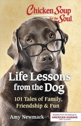 Chicken Soup For The Soul: Life Lessons From The Dog - Newmark, Amy - ISBN: 9781611599886